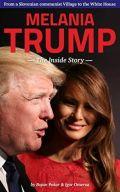Melania Trump - The Inside Story: From a Slovenian communist Village to the White House